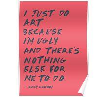 I Just Do Art Poster