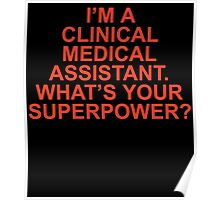 I'M A CLINICAL MEDICAL ASSISTANT WHAT'S YOUR SUPERPOWER Poster