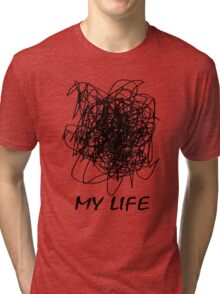 When Your Life Is A Mess Tri-blend T-Shirt