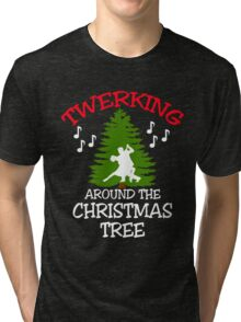 TWERKING AROUND THE CHRISTMAS TREE Tri-blend T-Shirt
