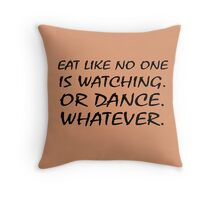 Eat Like No One Is Watching Throw Pillow