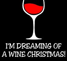 I'M DREAMING OF A WINE CHRISTMAS by fandesigns