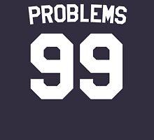 Problems 99 Unisex T-Shirt