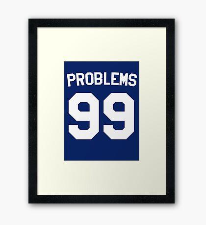Problems 99 Framed Print