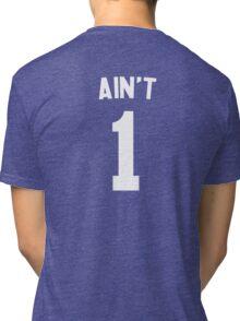 Ain't 1 Tri-blend T-Shirt