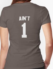 Ain't 1 Womens Fitted T-Shirt