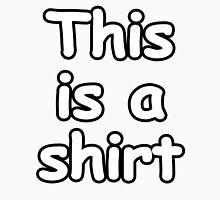 This is a shirt Unisex T-Shirt