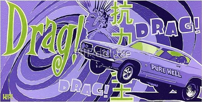 Drag! DRAG! DRAG! by HIPdeluxe
