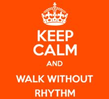 Keep Calm and Walk Without Rhythm - WHITE by Dexternal