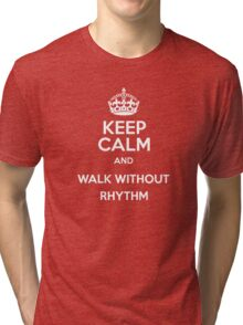 Keep Calm and Walk Without Rhythm - WHITE Tri-blend T-Shirt