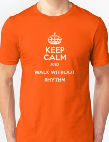 Keep Calm and Walk Without Rhythm - WHITE T-Shirt