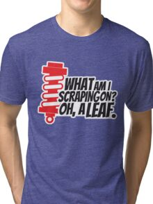 What am I scraping on? 4 Tri-blend T-Shirt