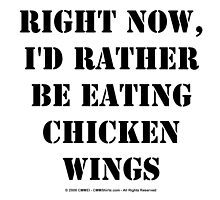 Right Now, I'd Rather Be Eating Chicken Wings - Black Text by cmmei