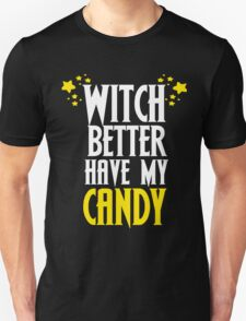 Witch better have my Candy shirt for a halloween party with stars a funny parody Unisex T-Shirt