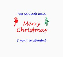 You Can Wish Me A Merry Christmas, I Won't Be Offended Long Sleeve T-Shirt
