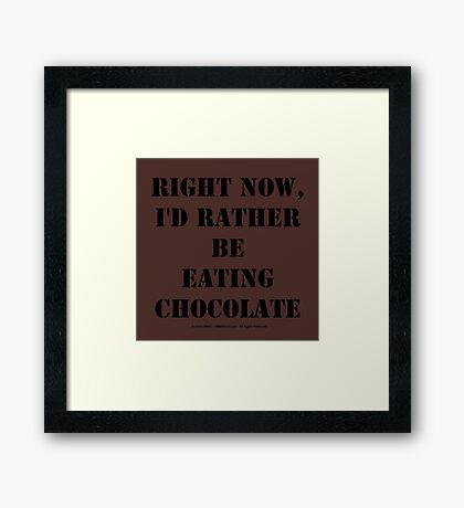 Right Now, I'd Rather Be Eating Chocolate - Black Text Framed Print