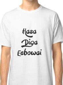 Hasa Diga Eebowai Classic T-Shirt