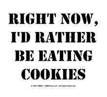 Right Now, I'd Rather Be Eating Cookies - Black Text by cmmei