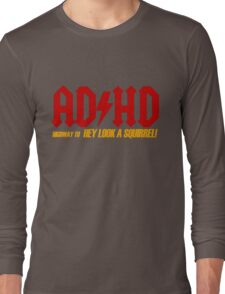 AD HD Highway to Hey look a squirrel! Long Sleeve T-Shirt