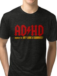 AD HD Highway to Hey look a squirrel! Tri-blend T-Shirt