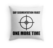 Say Segmentation Fault One More Time - Programmer Humor Black Font Throw Pillow