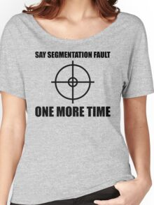 Say Segmentation Fault One More Time - Programmer Humor Black Font Women's Relaxed Fit T-Shirt