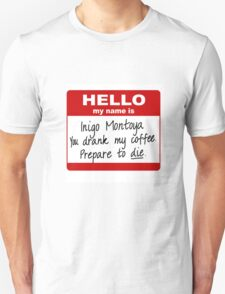 Hello My Name is Inigo Montoya You Drank My Coffee T-Shirt