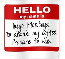 Hello My Name is Inigo Montoya You Drank My Coffee Poster