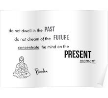 Concentrate on the present moment - Buddha Poster