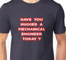 Have You Hugged a Mechanical Engineer Today? Unisex T-Shirt