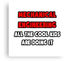 Mechanical Engineering ... All The Cool Kids Are Doing It Canvas Print