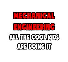 Mechanical Engineering ... All The Cool Kids Are Doing It Photographic Print