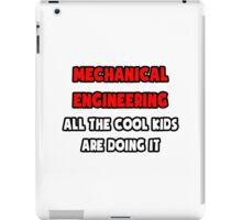 Mechanical Engineering ... All The Cool Kids Are Doing It iPad Case/Skin