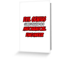Evil Genius .. Mechanical Engineer Greeting Card
