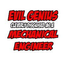 Evil Genius .. Mechanical Engineer Photographic Print