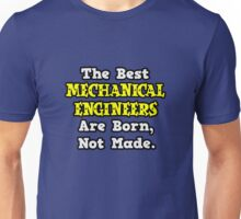 The Best Mechanical Engineers Are Born, Not Made Unisex T-Shirt