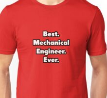 Best. Mechanical Engineer. Ever. Unisex T-Shirt