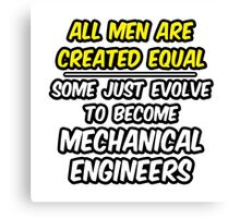 Funny Mechanical Engineer ... Evolved Canvas Print