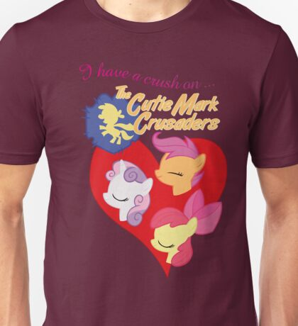 I have a crush on... the Cutie Mark Crusaders - with text Unisex T-Shirt