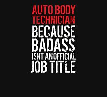 Hilarious 'Auto Body Technician because Badass Isn't an Official Job Title' Tshirt, Accessories and Gifts T-Shirt