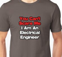 You Can't Scare Me, I Am An Electrical Engineer Unisex T-Shirt