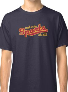 Not into sports  Classic T-Shirt