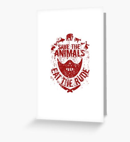 save the animals, eat the rude (red) Greeting Card