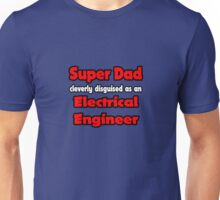 SuperDad Cleverly Disguised as an Electrical Engineer Unisex T-Shirt