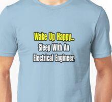 Wake Up Happy, Sleep With an Electrical Engineer Unisex T-Shirt