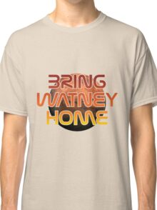 Bring Watney Home Classic T-Shirt