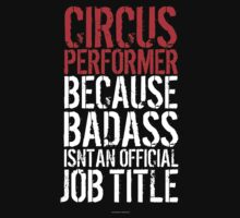Circus Performer because Badass Isn't an Official Job Title by Albany Retro