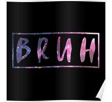 BRUH Galaxy Print Poster