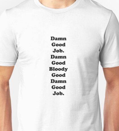 Damn Good Job Unisex T-Shirt