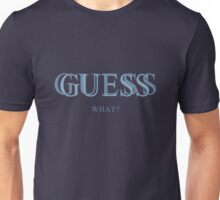Guess What? Unisex T-Shirt